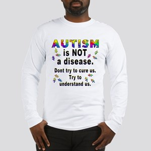 Autism is NOT a disease! Long Sleeve T-Shirt