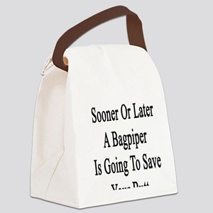 Sooner Or Later A Bagpiper Is Goi Canvas Lunch Bag