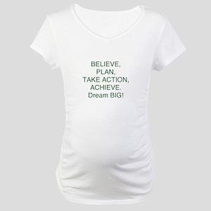 Believe + Plan + Action = Achieve Maternity T-Shir
