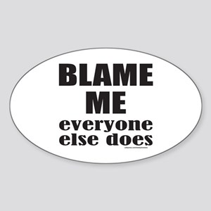 BLAME ME EVERYONE ELSE DOES Sticker (Oval)