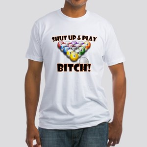 Shut Up & Play Bitch Fitted T-Shirt