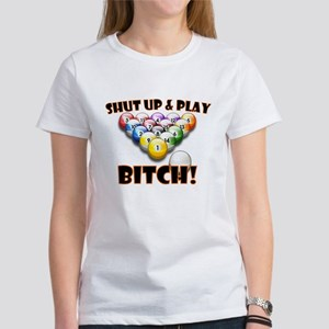 Shut Up & Play Bitch Women's T-Shirt