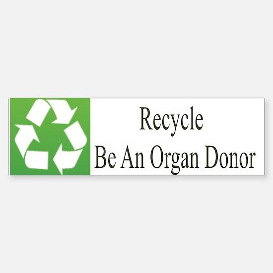 Recycle Be An Organ Donor Bumper Bumper Bumper Sticker