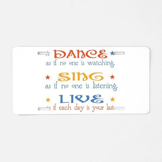 Dance Sing Live Aluminum License Plate