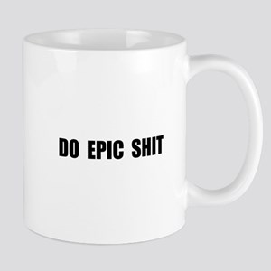 Do Epic Shit Mugs