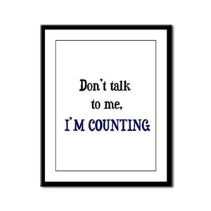 Don't Talk To Me - I'm Counti Framed Panel Print