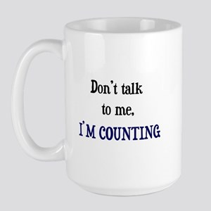 Don't Talk To Me - I'm Counti Large Mug