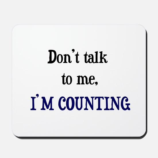 Don't Talk To Me - I'm Counti Mousepad