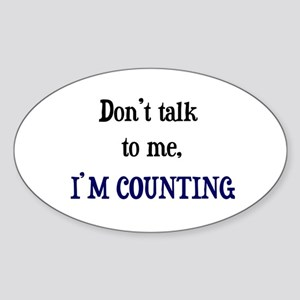 Don't Talk To Me - I'm Counti Oval Sticker