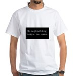 Scrapbooking Keeps Me Sane White T-Shirt