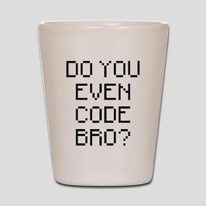 Do You Even Code Bro Shot Glass