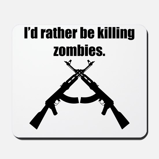 Id Rather Be Killing Zombies Mousepad