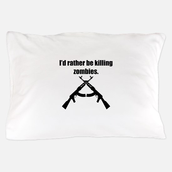 Id Rather Be Killing Zombies Pillow Case