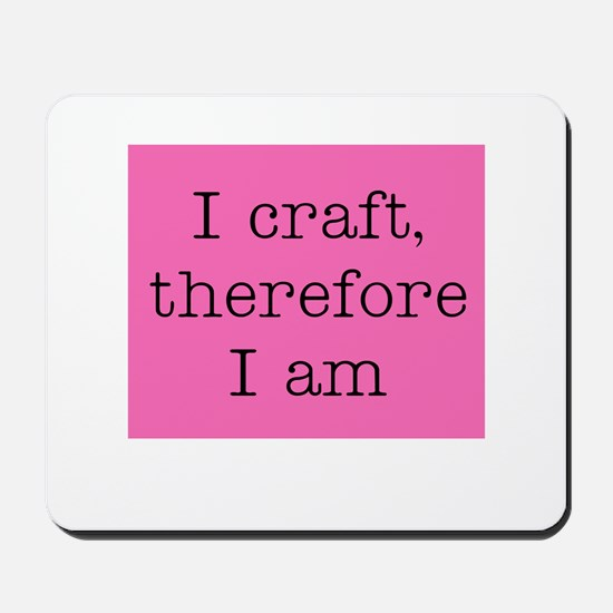I Craft Therefore I Am Mousepad
