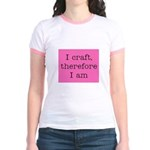 I Craft Therefore I Am Jr. Ringer T-Shirt