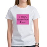 I Craft Therefore I Am Women's T-Shirt