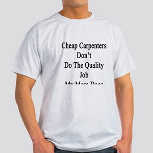 Cheap Carpenters Don't Do The Qualit Light T-Shirt