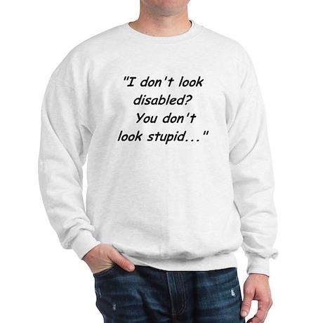 I Don't Look Disabled Sweatshirt
