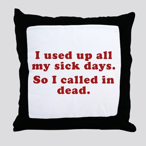 I Used Up All My Sick Days. Throw Pillow