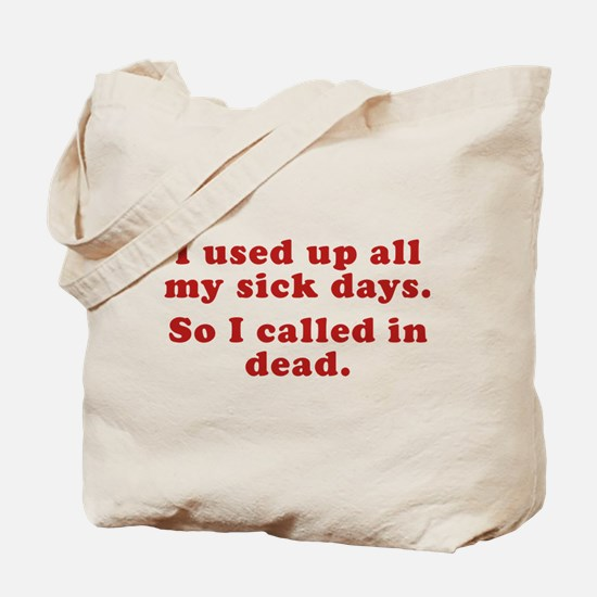 I Used Up All My Sick Days. Tote Bag