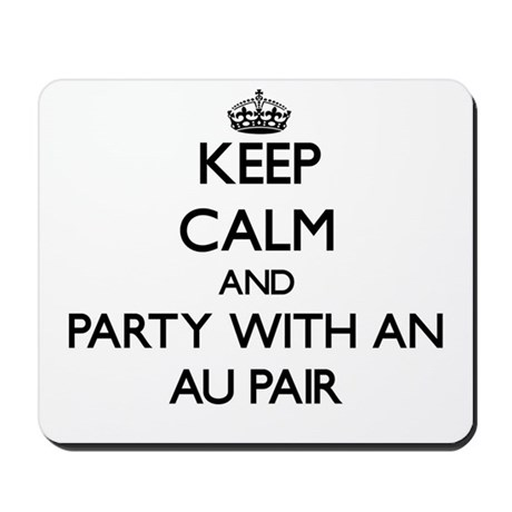 Keep Calm and Party With an Au Pair Mousepad