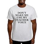 Don't Make Me Use My Teacher Voice Light T-Shirt