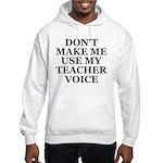 Don't Make Me Use My Teacher Voice Hooded Sweatshi
