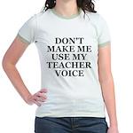 Don't Make Me Use My Teacher Voice Jr. Ringer T-Sh