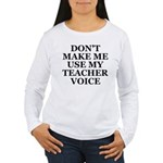 Don't Make Me Use My Teacher Voice Women's Long Sl