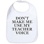 Don't Make Me Use My Teacher Voice Bib