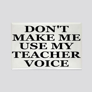 Don't Make Me Use My Teacher Voice Rectangle Magne