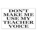 Don't Make Me Use My Teacher Voice Sticker (Rectan