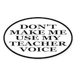 Don't Make Me Use My Teacher Voice Sticker (Oval)
