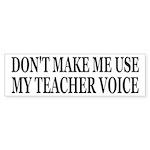 Don't Make Me Use My Teacher Voice Sticker (Bumper