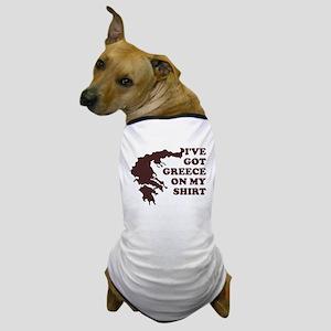 I'VE GOT GREECE ON MY SHIRT T Dog T-Shirt