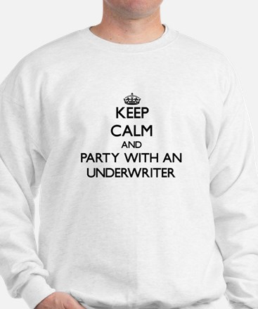 Keep Calm and Party With an Underwriter Sweatshirt