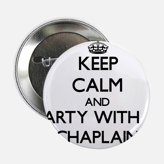 """Keep Calm and Party With a Chaplain 2.25"""" Button"""