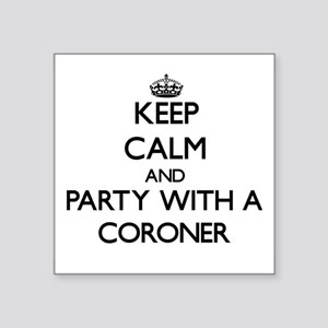 Keep Calm and Party With a Coroner Sticker