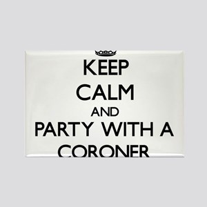 Keep Calm and Party With a Coroner Magnets