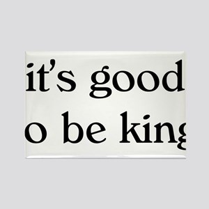 it's good to be king Rectangle Magnet