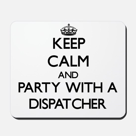 Keep Calm and Party With a Dispatcher Mousepad