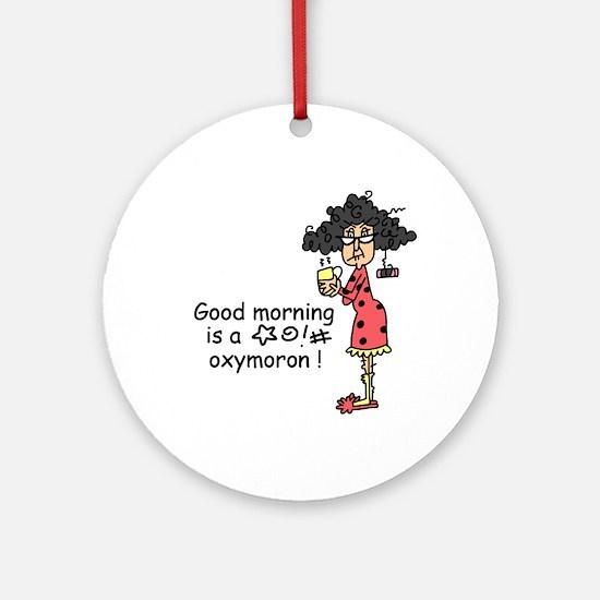 Good Morning Oxymoron Ornament (Round)
