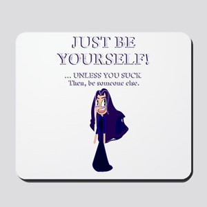 Just be yourself. Unless you suck Mousepad