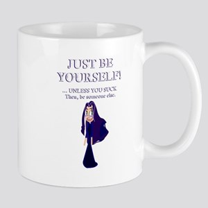 Just be yourself. Unless you suck Mug