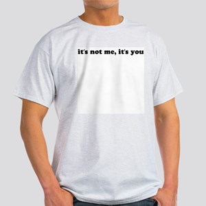 It's Not Me, It's You Ash Grey T-Shirt