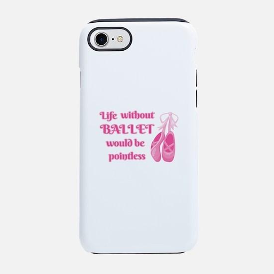 Funny Ballet Pun   Life Withou iPhone 7 Tough Case