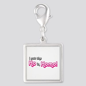 I Put the Ho in Homo! Charms