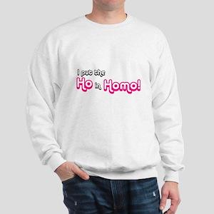 I Put the Ho in Homo! Sweatshirt