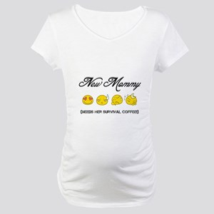New Mommy (needs her survival co Maternity T-Shirt