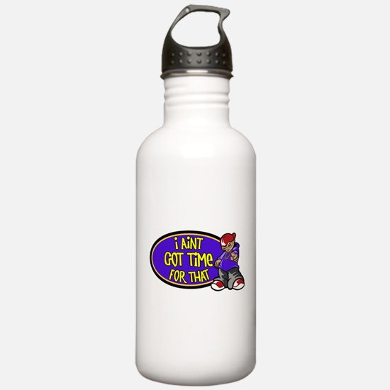 Aint got time for that Water Bottle